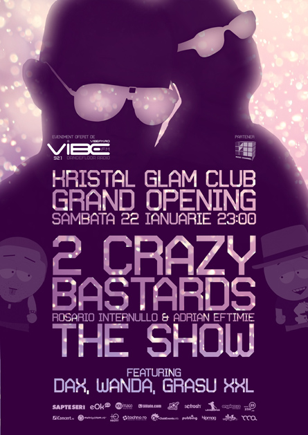 2 crazy bastards - the show - kristal glam club - grand opening - rosario internullo, adrian eftimie, dax, wanda, grasu xxl, amadeea - flyers, posters, design